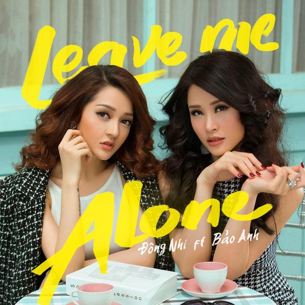 Leave Me Alone - Bảo Anh ft Đông Nhi